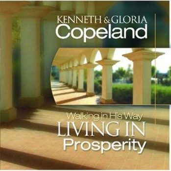 Living In Prosperity Walking In His Way by Kenneth & Gloria Copeland