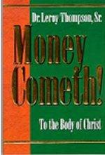 Money Cometh by Leroy Thompson Sr