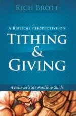 Biblical Perspective On Ttithing Giving by Rich Brott